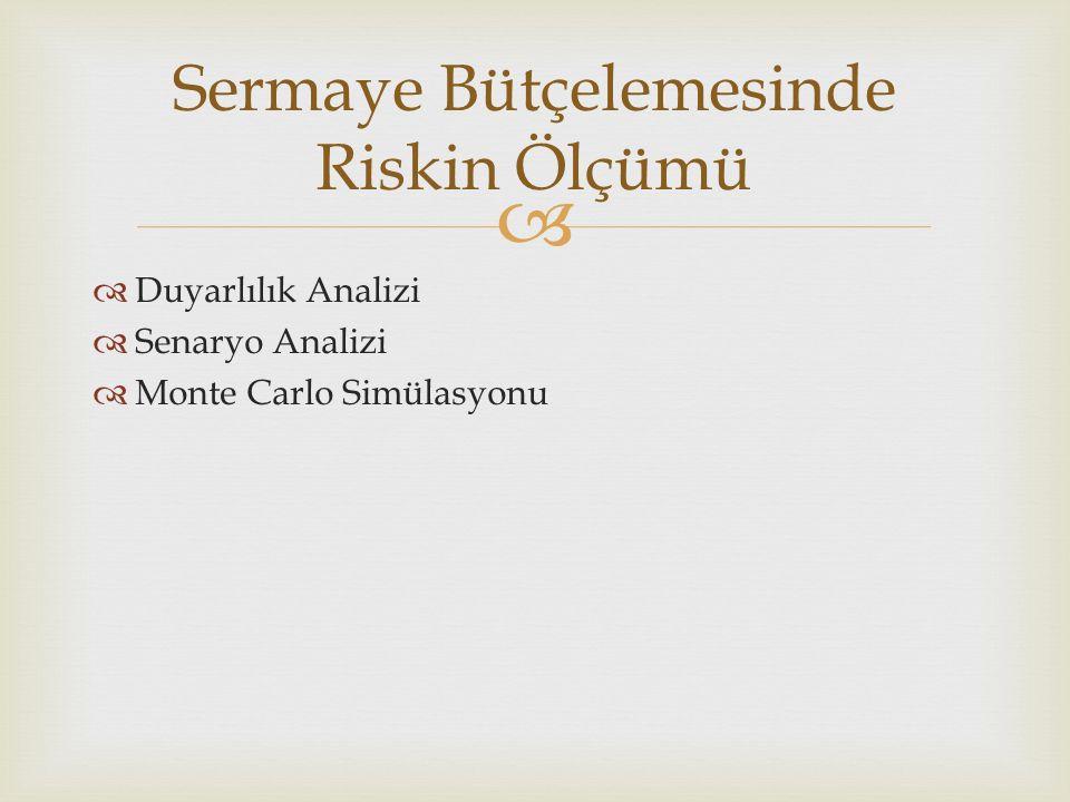   Duyarlılık Analizi  Senaryo Analizi  Monte Carlo Simülasyonu Sermaye Bütçelemesinde Riskin Ölçümü