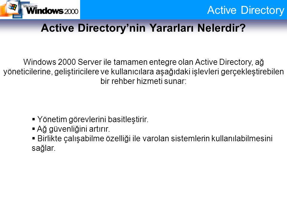 Active Directory Active Directory'nin Yararları Nelerdir? Windows 2000 Server ile tamamen entegre olan Active Directory, ağ yöneticilerine, geliştiric