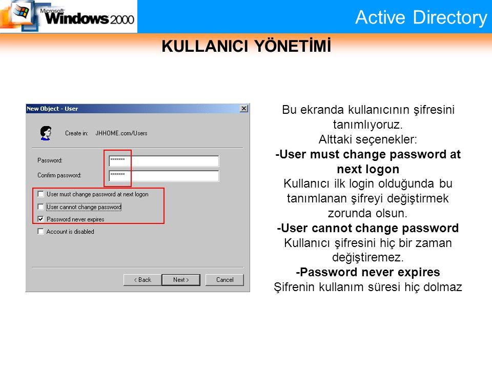 Active Directory KULLANICI YÖNETİMİ Bu ekranda kullanıcının şifresini tanımlıyoruz. Alttaki seçenekler: -User must change password at next logon Kulla