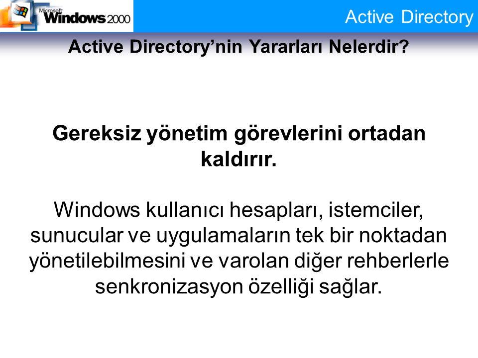 Active Directory Active Directory'nin Yararları Nelerdir? Gereksiz yönetim görevlerini ortadan kaldırır. Windows kullanıcı hesapları, istemciler, sunu