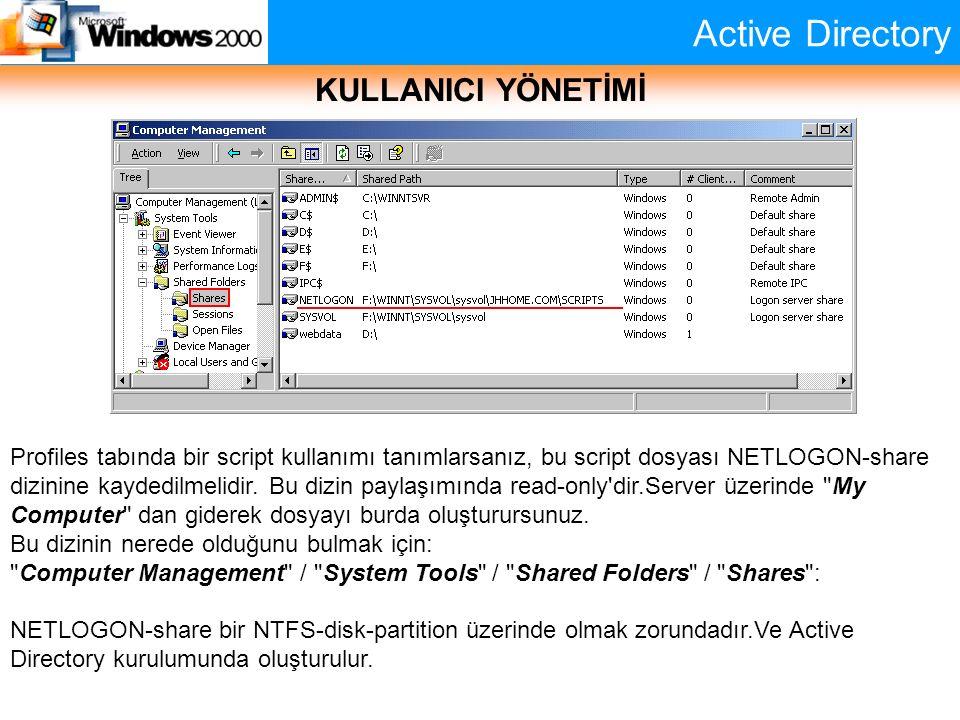 Active Directory KULLANICI YÖNETİMİ Profiles tabında bir script kullanımı tanımlarsanız, bu script dosyası NETLOGON-share dizinine kaydedilmelidir. Bu