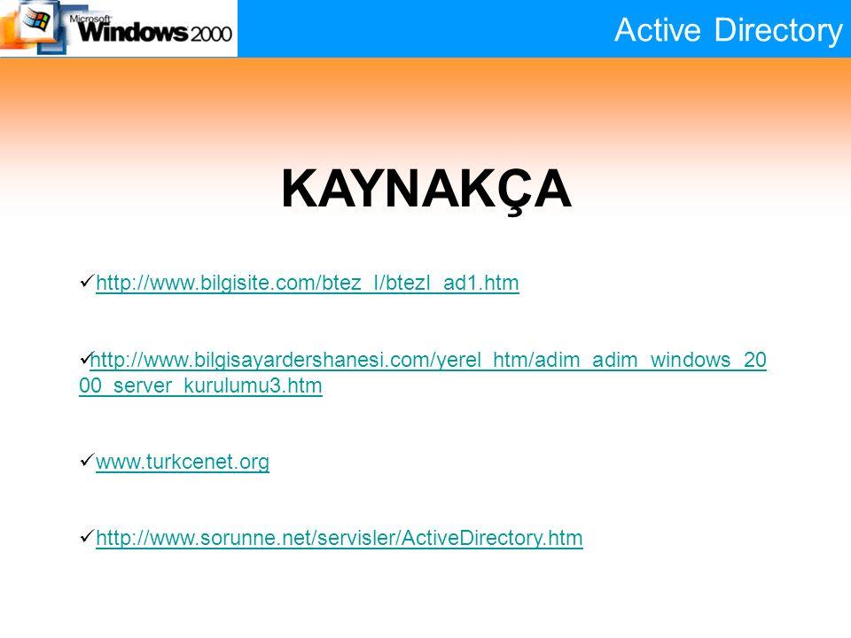 Active Directory KAYNAKÇA http://www.bilgisite.com/btez_I/btezI_ad1.htm http://www.bilgisayardershanesi.com/yerel_htm/adim_adim_windows_20 00_server_kurulumu3.htm http://www.bilgisayardershanesi.com/yerel_htm/adim_adim_windows_20 00_server_kurulumu3.htm www.turkcenet.org http://www.sorunne.net/servisler/ActiveDirectory.htm