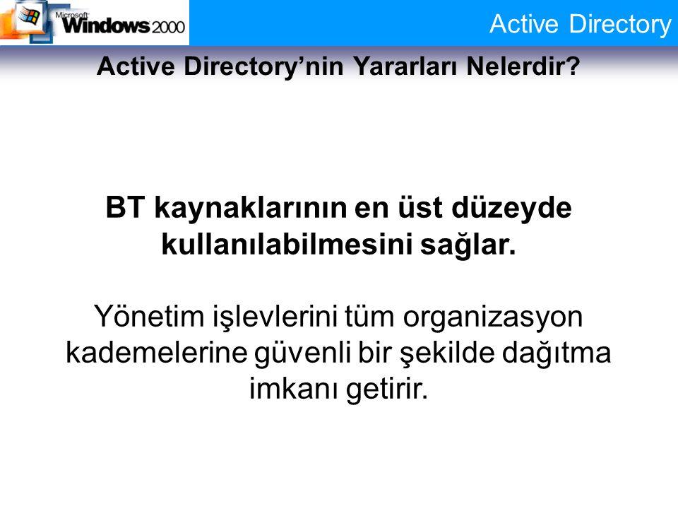 Active Directory Active Directory'nin Yararları Nelerdir? BT kaynaklarının en üst düzeyde kullanılabilmesini sağlar. Yönetim işlevlerini tüm organizas