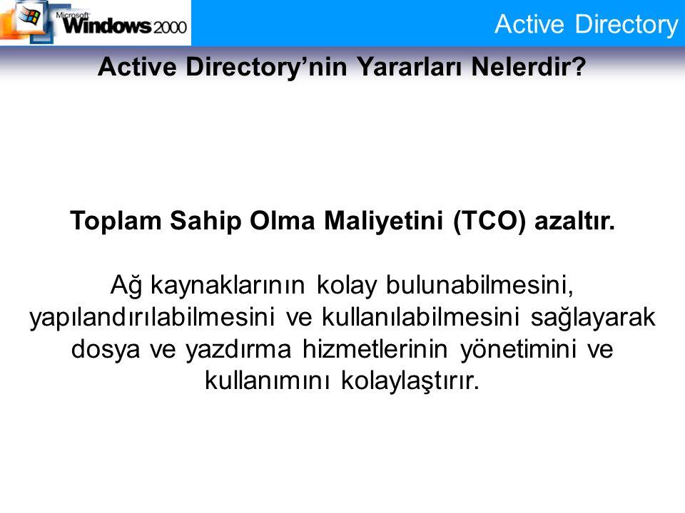 Active Directory Active Directory'nin Yararları Nelerdir? Toplam Sahip Olma Maliyetini (TCO) azaltır. Ağ kaynaklarının kolay bulunabilmesini, yapıland