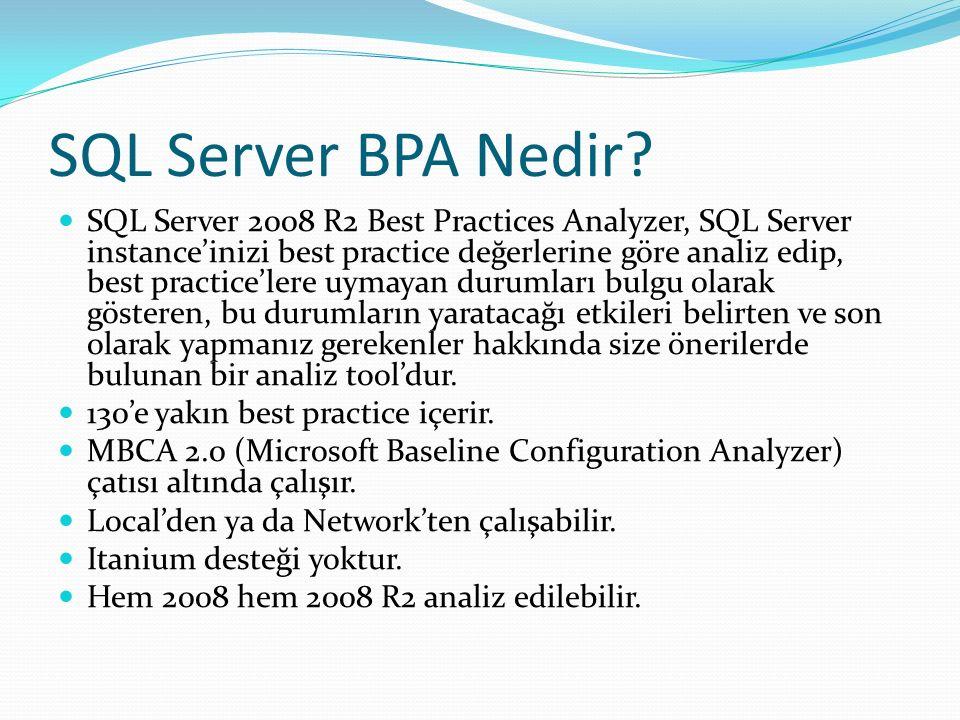 SQL Server BPA Nedir? SQL Server 2008 R2 Best Practices Analyzer, SQL Server instance'inizi best practice değerlerine göre analiz edip, best practice'
