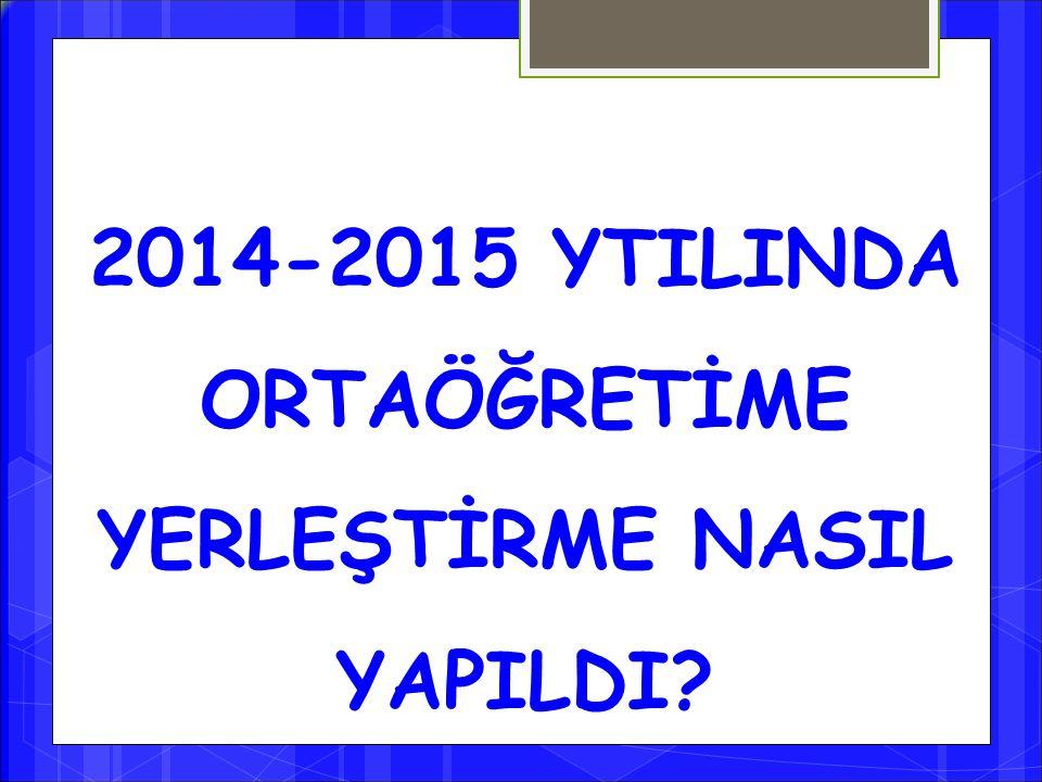 2014-2015 YTILINDA ORTAÖĞRETİME YERLEŞTİRME NASIL YAPILDI