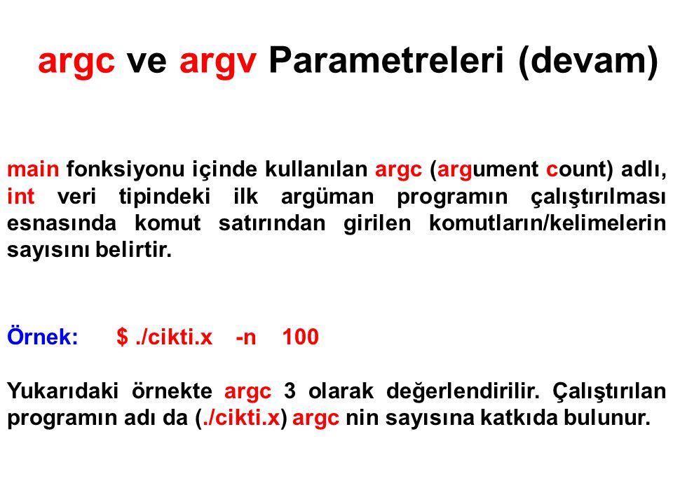argc ve argv Parametreleri (devam) main fonksiyonu içinde kullanılan argc (argument count) adlı, int veri tipindeki ilk argüman programın çalıştırılması esnasında komut satırından girilen komutların/kelimelerin sayısını belirtir.