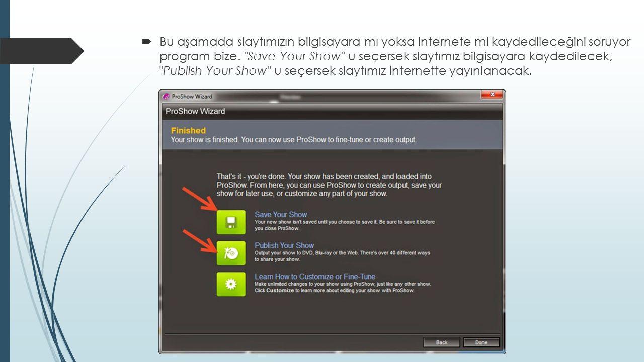  Bu aşamada slaytımızın bilgisayara mı yoksa internete mi kaydedileceğini soruyor program bize.