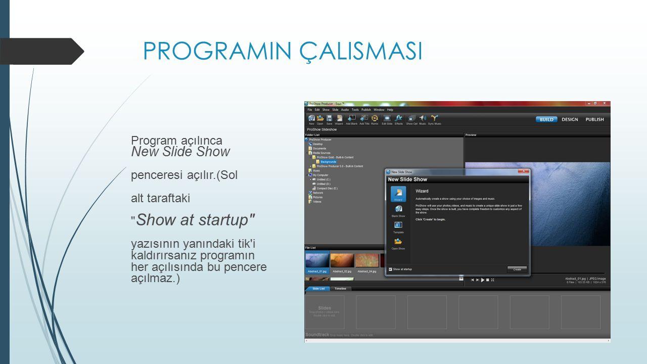 PROGRAMIN ÇALISMASI Program açılınca New Slide Show penceresi açılır.(Sol alt taraftaki Show at startup yazısının yanındaki tik i kaldırırsanız programın her açılısında bu pencere açılmaz.)