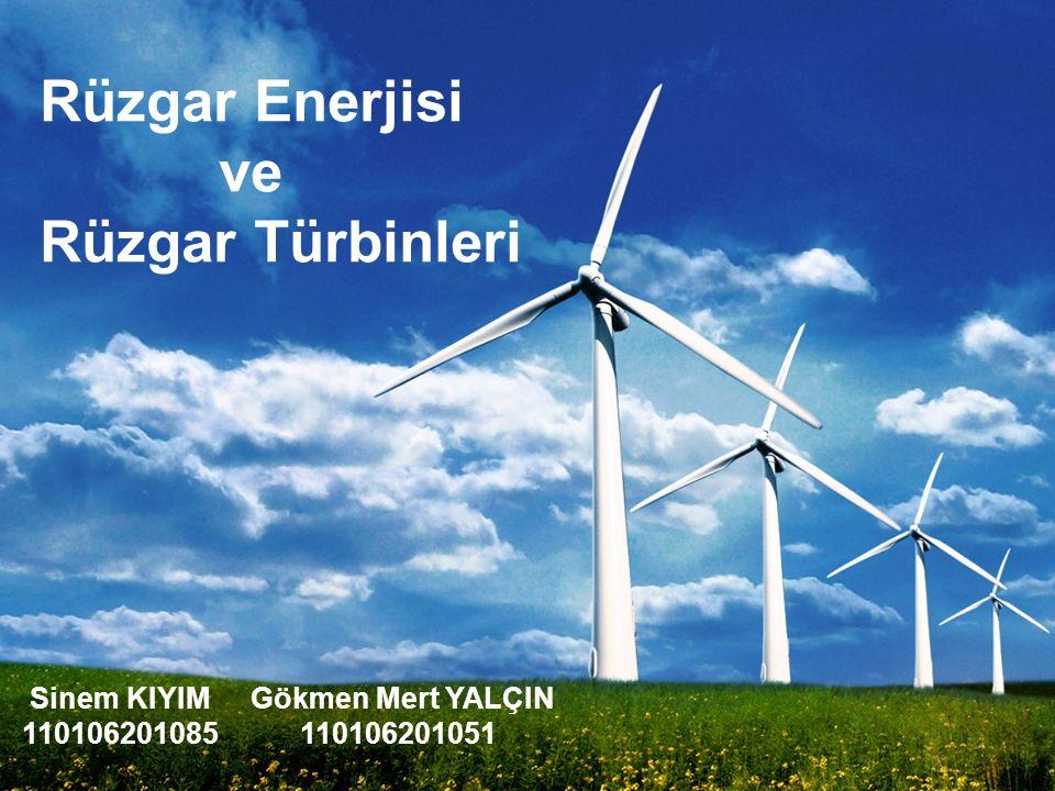 Rüzgar Enerjisi ve Rüzgar Türbinleri Sinem KIYIM 110106201085 Gökmen Mert YALÇIN 110106201051