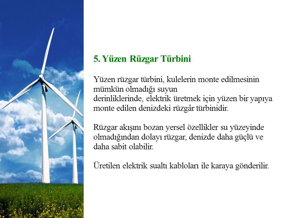 5. Yüzen Rüzgar Türbini Yüzen rüzgar türbini, kulelerin monte edilmesinin mümkün olmadığı suyun derinliklerinde, elektrik üretmek için yüzen bir yapıy