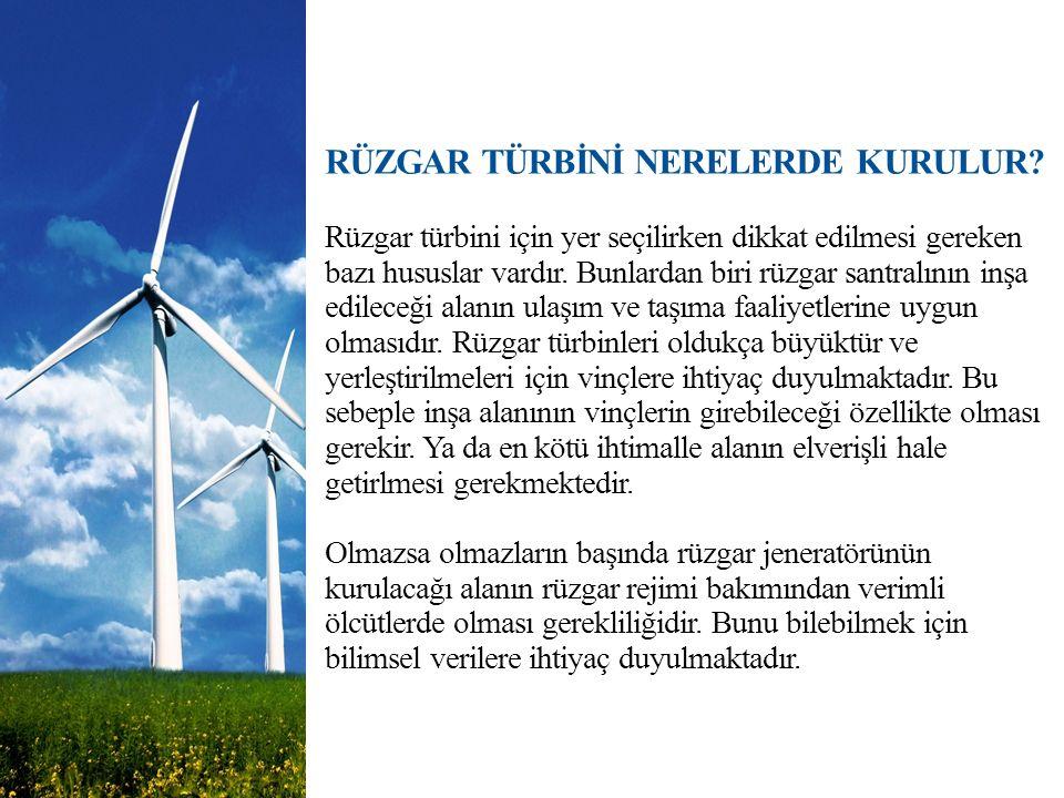 RÜZGAR TÜRBİNİ NERELERDE KURULUR? Rüzgar türbini için yer seçilirken dikkat edilmesi gereken bazı hususlar vardır. Bunlardan biri rüzgar santralının i
