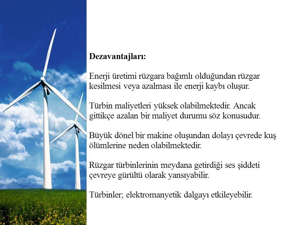 Dezavantajları: Enerji üretimi rüzgara bağımlı olduğundan rüzgar kesilmesi veya azalması ile enerji kaybı oluşur. Türbin maliyetleri yüksek olabilmekt