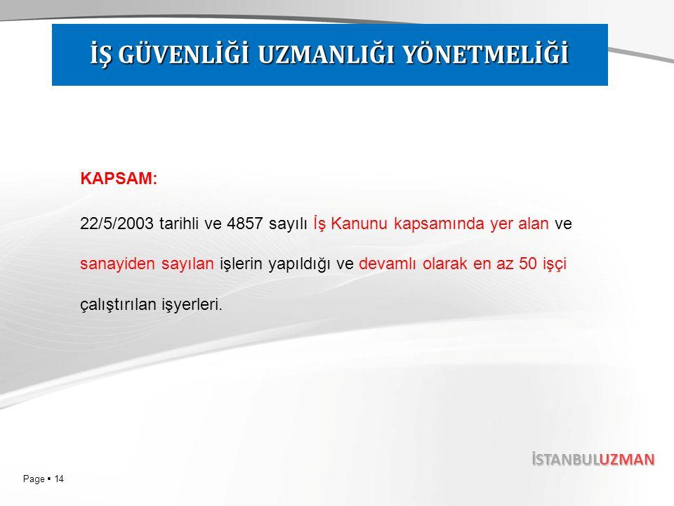 Page  14 İSTANBULUZMAN KAPSAM: 22/5/2003 tarihli ve 4857 sayılı İş Kanunu kapsamında yer alan ve sanayiden sayılan işlerin yapıldığı ve devamlı olarak en az 50 işçi çalıştırılan işyerleri.