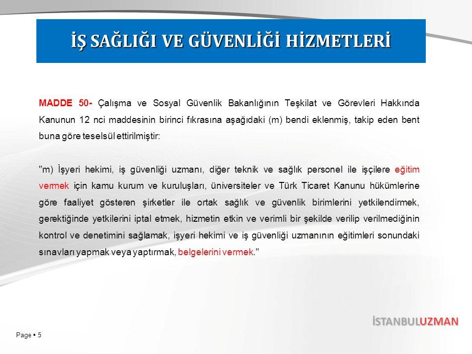 Page  6 İSTANBULUZMAN 27 Kasım 2010 CUMARTESİResmî Gazete Sayı : 27768 YÖNETMELİK Çalışma ve Sosyal Güvenlik Bakanlığı ile Sağlık Bakanlığından: İŞYERİ HEKİMLERİNİN GÖREV, YETKİ, SORUMLULUK VE EĞİTİMLERİ HAKKINDA YÖNETMELİK İŞ GÜVENLİĞİ UZMANLARININ GÖREV, YETKİ, SORUMLULUK VE EĞİTİMLERİ HAKKINDA YÖNETMELİK İŞ SAĞLIĞI VE GÜVENLİĞİ HİZMETLERİ YÖNETMELİĞİ İŞ SAĞLIĞI VE GÜVENLİĞİ HİZMETLERİ