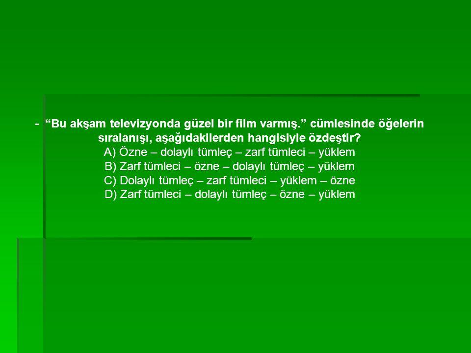 - Bu akşam televizyonda güzel bir film varmış. cümlesinde öğelerin sıralanışı, aşağıdakilerden hangisiyle özdeştir.
