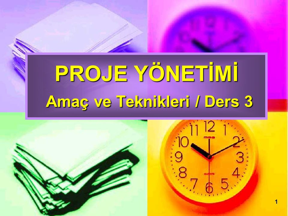 1 PROJE YÖNETİMİ Amaç ve Teknikleri / Ders 3