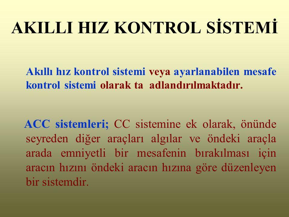 AKILLI HIZ KONTROL SİSTEMİ Akıllı hız kontrol sistemi veya ayarlanabilen mesafe kontrol sistemi olarak ta adlandırılmaktadır.