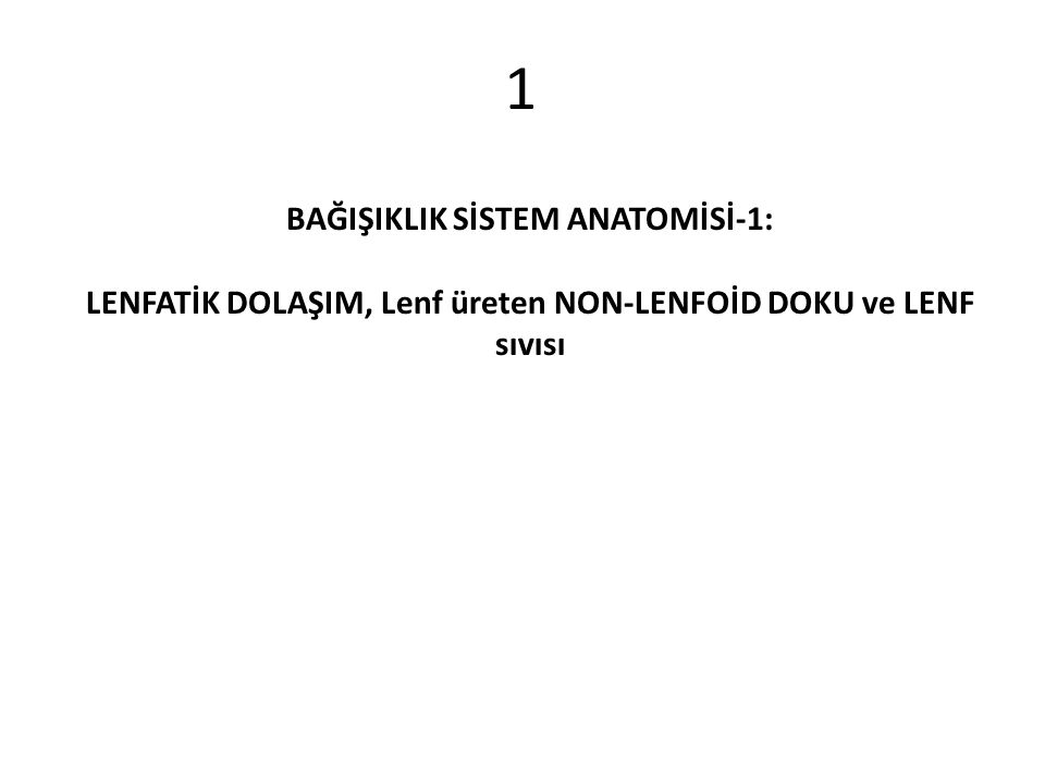 1 BAĞIŞIKLIK SİSTEM ANATOMİSİ-1: LENFATİK DOLAŞIM, Lenf üreten NON-LENFOİD DOKU ve LENF sıvısı
