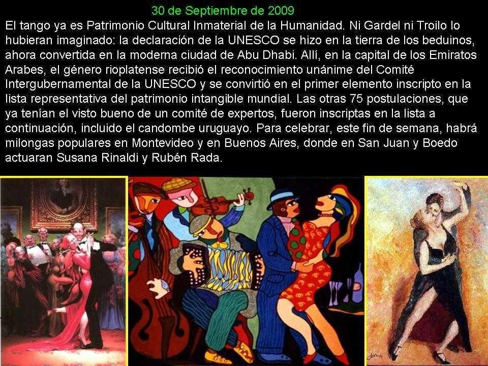 DECLARACION OFICIAL DE LA UNESCO: PRESENTACION DE BUENOS AIRES Y MONTEVIDEO EN LOS EMIRATOS ARABES El tango ya es Patrimonio Cultural de la Humanidad Fue el primero de 76 elementos inmateriales del mundo incluidos en una lista que reconoció el organismo de Naciones Unidas.