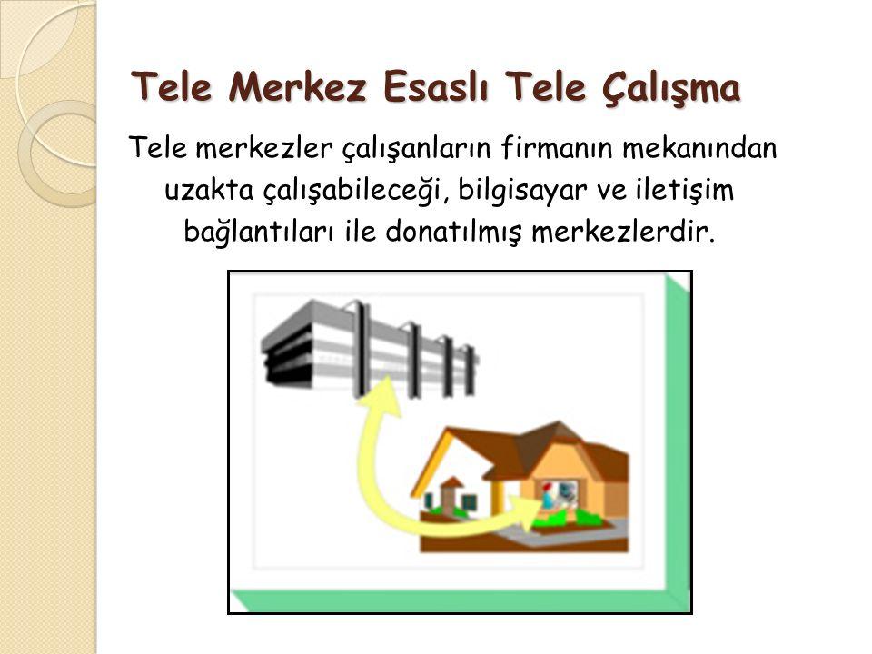Tele Merkez Esaslı Tele Çalışma Tele merkezler çalışanların firmanın mekanından uzakta çalışabileceği, bilgisayar ve iletişim bağlantıları ile donatıl