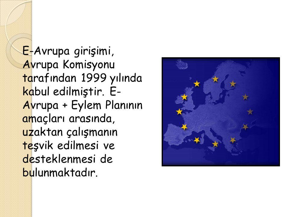 E-Avrupa girişimi, Avrupa Komisyonu tarafından 1999 yılında kabul edilmiştir. E- Avrupa + Eylem Planının amaçları arasında, uzaktan çalışmanın teşvik