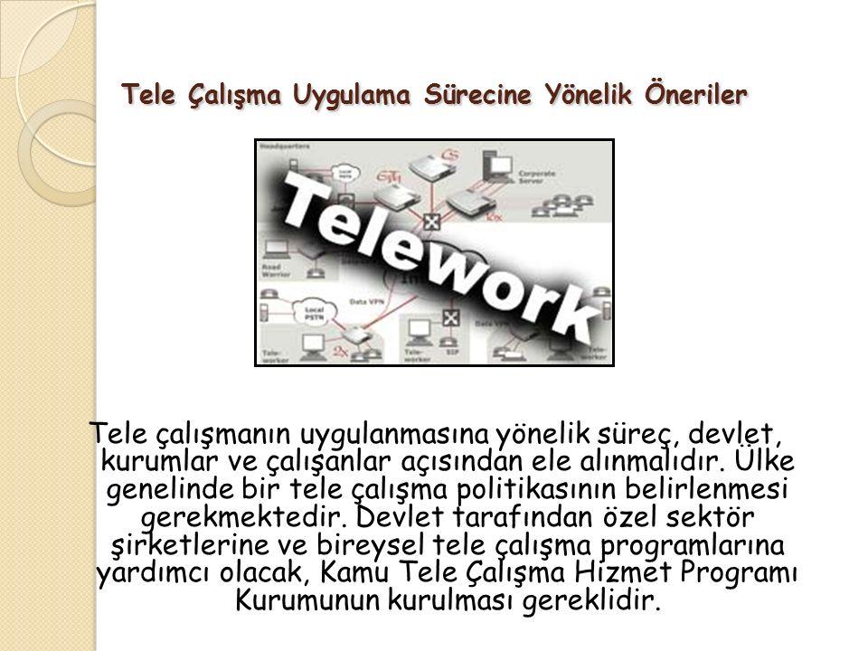 Tele Çalışma Uygulama Sürecine Yönelik Öneriler Tele çalışmanın uygulanmasına yönelik süreç, devlet, kurumlar ve çalışanlar açısından ele alınmalıdır.