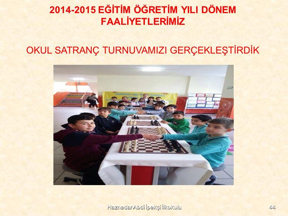 Haznedar Abdi İpekçi İlkokulu44 2014-2015 EĞİTİM ÖĞRETİM YILI DÖNEM FAALİYETLERİMİZ OKUL SATRANÇ TURNUVAMIZI GERÇEKLEŞTİRDİK