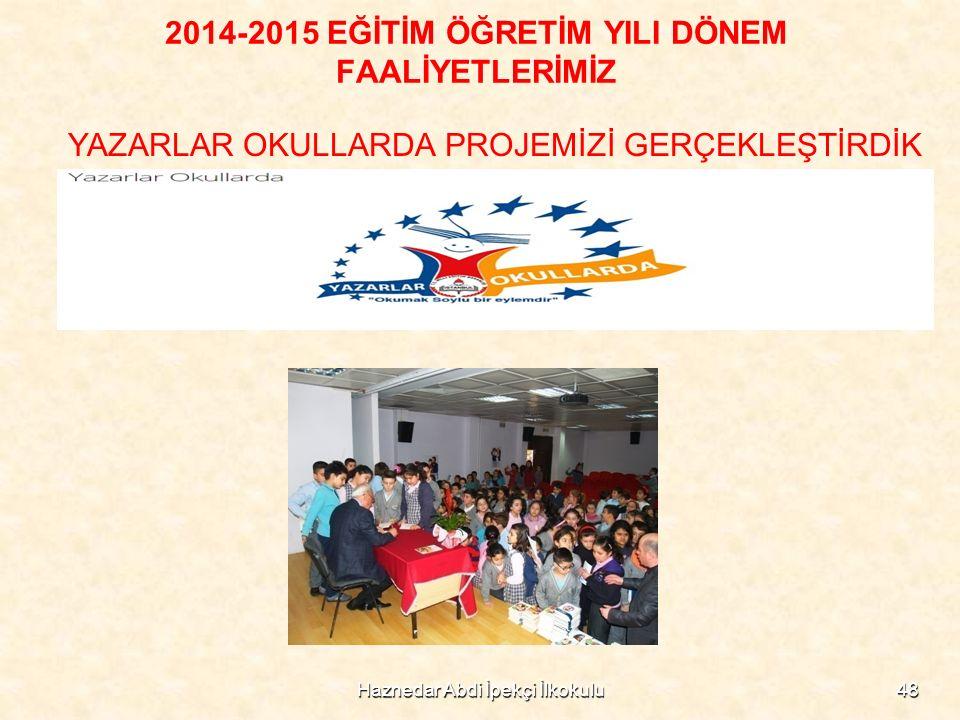 Haznedar Abdi İpekçi İlkokulu48 2014-2015 EĞİTİM ÖĞRETİM YILI DÖNEM FAALİYETLERİMİZ YAZARLAR OKULLARDA PROJEMİZİ GERÇEKLEŞTİRDİK