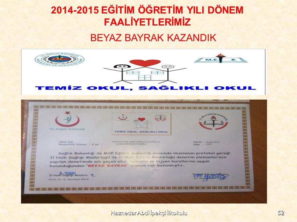 Haznedar Abdi İpekçi İlkokulu52 2014-2015 EĞİTİM ÖĞRETİM YILI DÖNEM FAALİYETLERİMİZ BEYAZ BAYRAK KAZANDIK