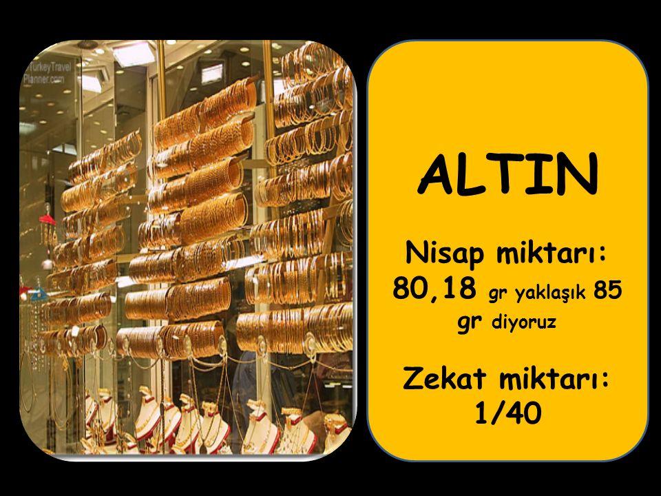 ALTIN Nisap miktarı: 80,18 gr yaklaşık 85 gr diyoruz Zekat miktarı: 1/40