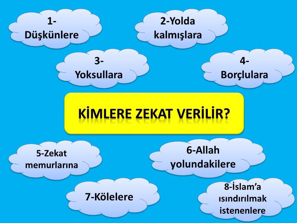 3- Yoksullara 1- Düşkünlere 2-Yolda kalmışlara 8-İslam'a ısındırılmak istenenlere 6-Allah yolundakilere 7-Kölelere 5-Zekat memurlarına 4- Borçlulara