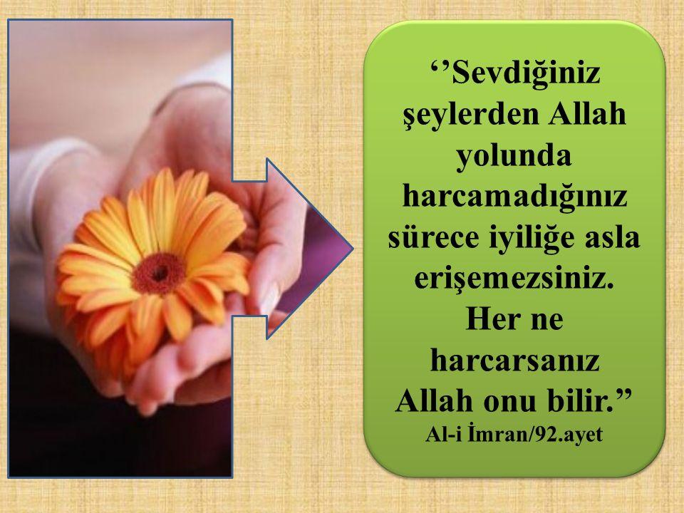''Sevdiğiniz şeylerden Allah yolunda harcamadığınız sürece iyiliğe asla erişemezsiniz.