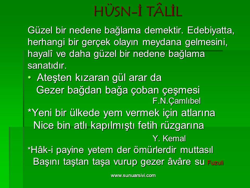 www.sunuarsivi.com HÜSN-İ TÂLİL Güzel bir nedene bağlama demektir. Edebiyatta, herhangi bir gerçek olayın meydana gelmesini, hayalî ve daha güzel bir