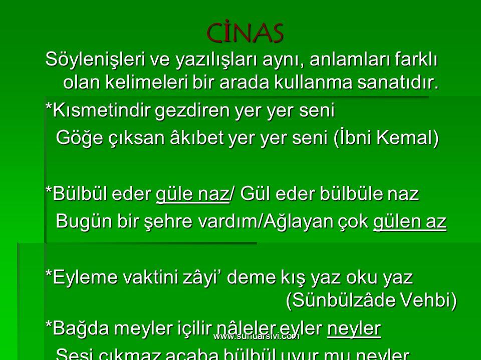 www.sunuarsivi.com CİNAS Söylenişleri ve yazılışları aynı, anlamları farklı olan kelimeleri bir arada kullanma sanatıdır. *Kısmetindir gezdiren yer ye