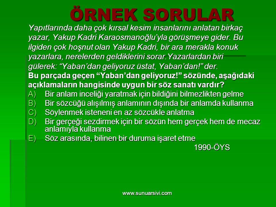 www.sunuarsivi.com ÖRNEK SORULAR Yapıtlarında daha çok kırsal kesim insanlarını anlatan birkaç yazar, Yakup Kadri Karaosmanoğlu'yla görüşmeye gider. B