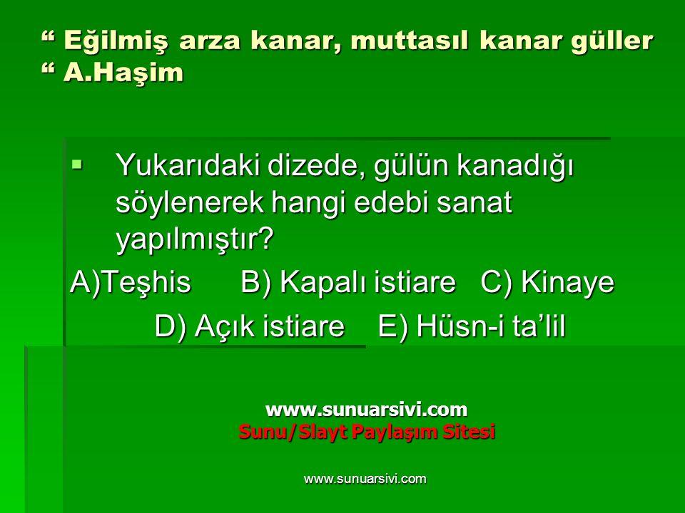 """www.sunuarsivi.com """" Eğilmiş arza kanar, muttasıl kanar güller """" A.Haşim  Yukarıdaki dizede, gülün kanadığı söylenerek hangi edebi sanat yapılmıştır?"""