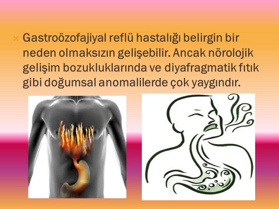  Gastroözofajiyal reflü hastalığı belirgin bir neden olmaksızın gelişebilir. Ancak nörolojik gelişim bozukluklarında ve diyafragmatik fıtık gibi doğu