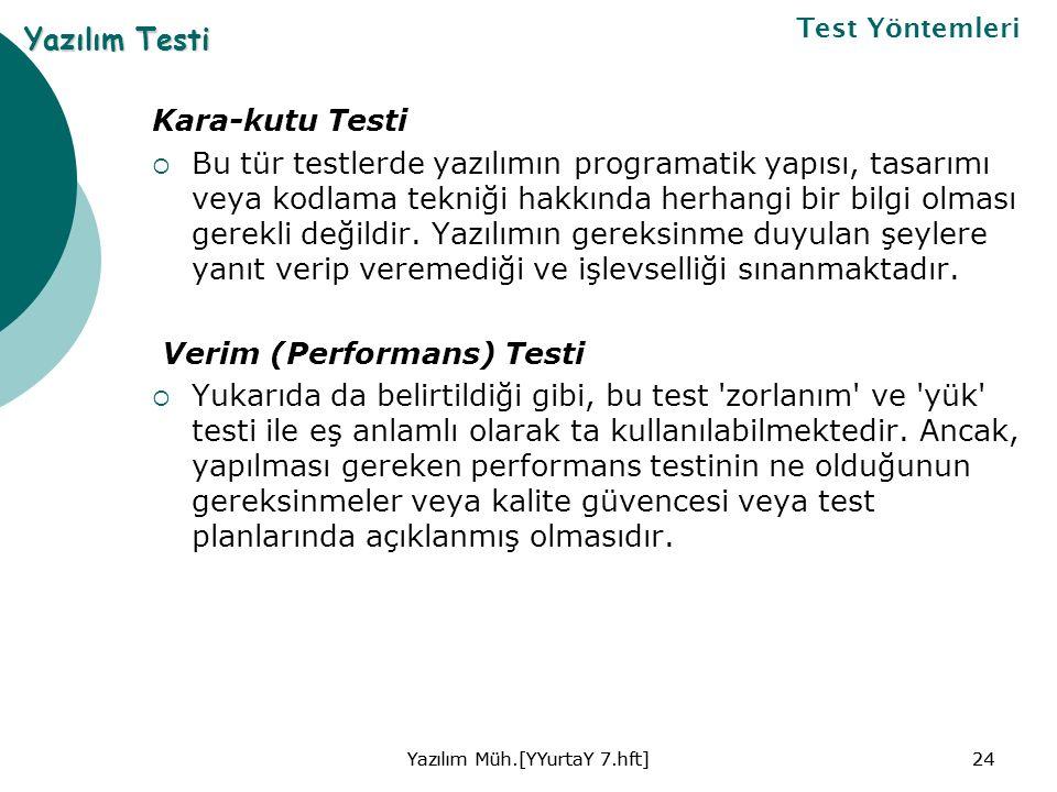 Kara-kutu Testi  Bu tür testlerde yazılımın programatik yapısı, tasarımı veya kodlama tekniği hakkında herhangi bir bilgi olması gerekli değildir.