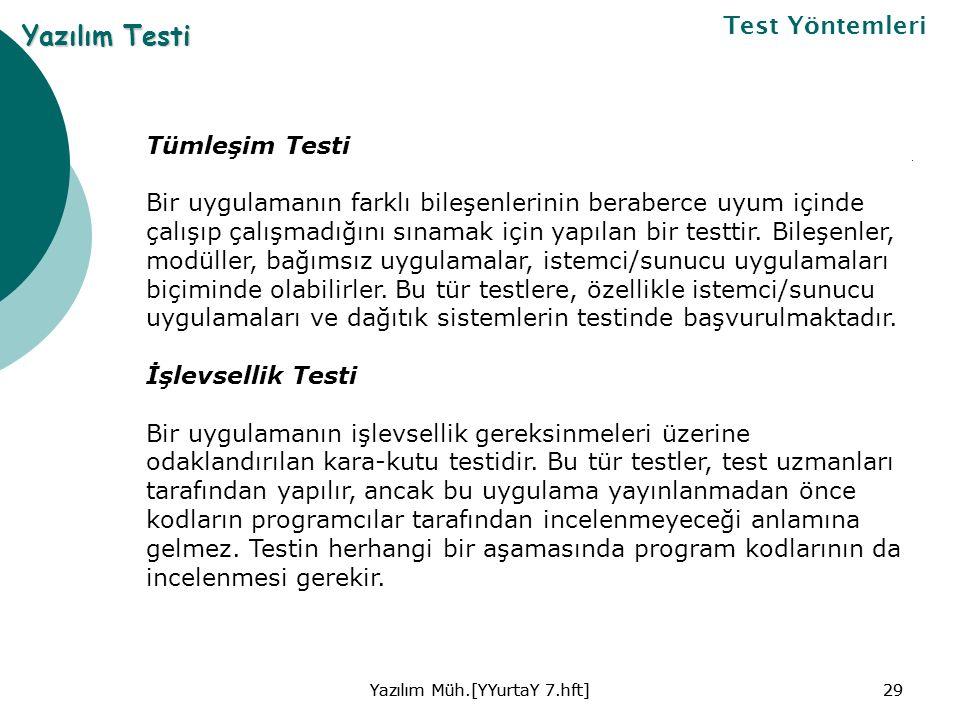 Yazılım Müh.[YYurtaY 7.hft]29Yazılım Müh.[YYurtaY 7.hft]29 Yazılım Testi Test Yöntemleri Tümleşim Testi Bir uygulamanın farklı bileşenlerinin beraberce uyum içinde çalışıp çalışmadığını sınamak için yapılan bir testtir.