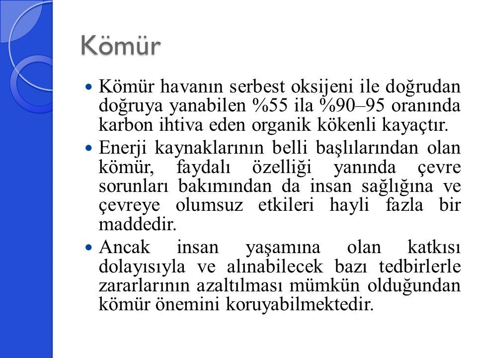 Türkiye'de bulunmuş taşkömürü rezervi sınırlı bir havza içerisinde olup, üretim imkanları kısıtlıdır.