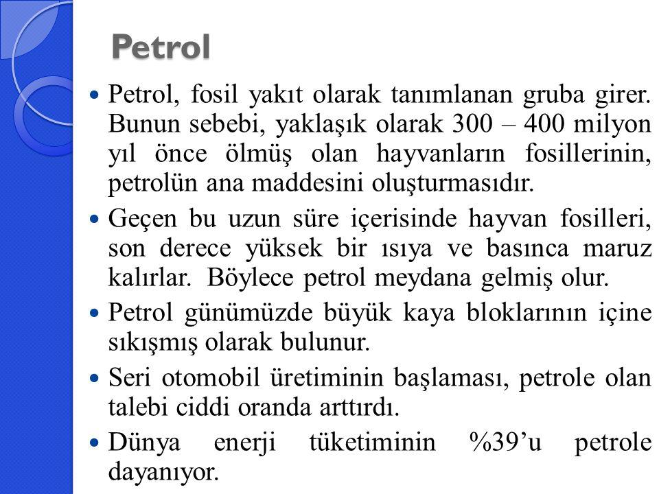Petrol Petrol, fosil yakıt olarak tanımlanan gruba girer. Bunun sebebi, yaklaşık olarak 300 – 400 milyon yıl önce ölmüş olan hayvanların fosillerinin,