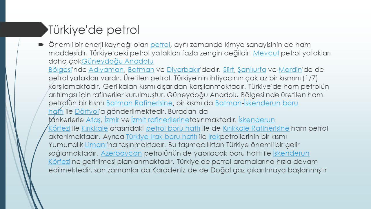  Türkiye de petrol  Önemli bir enerji kaynağı olan petrol, aynı zamanda kimya sanayisinin de ham maddesidir.