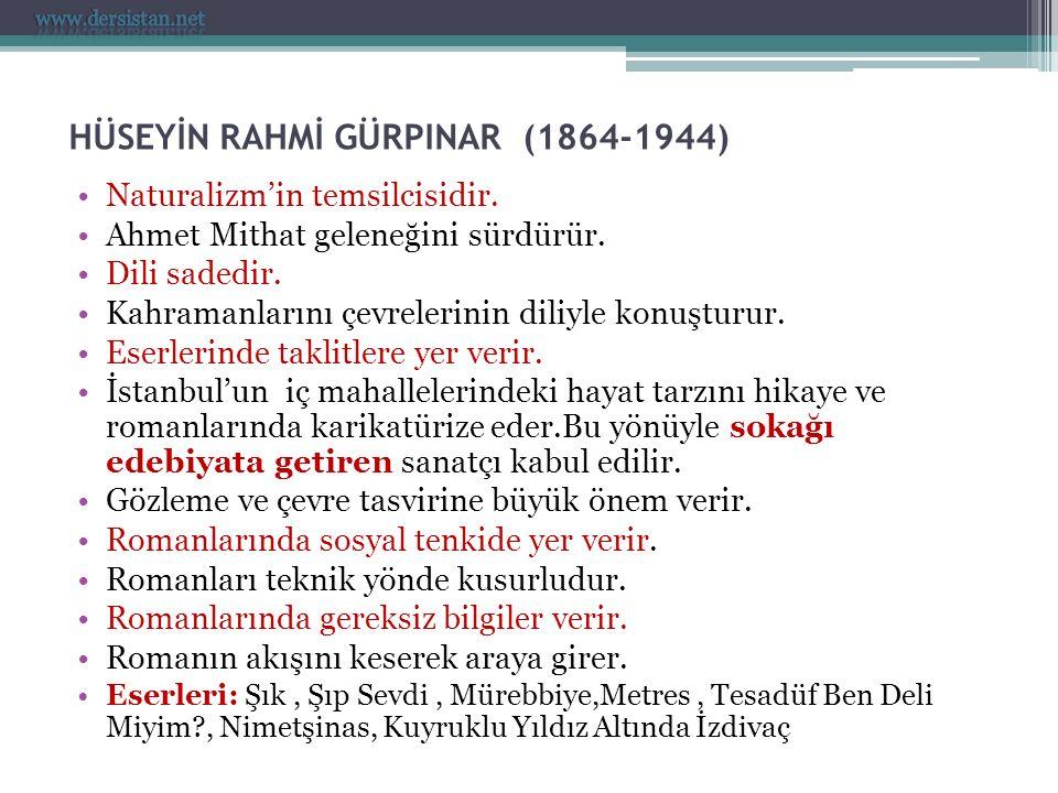 HÜSEYİN RAHMİ GÜRPINAR (1864-1944) Naturalizm'in temsilcisidir. Ahmet Mithat geleneğini sürdürür. Dili sadedir. Kahramanlarını çevrelerinin diliyle ko