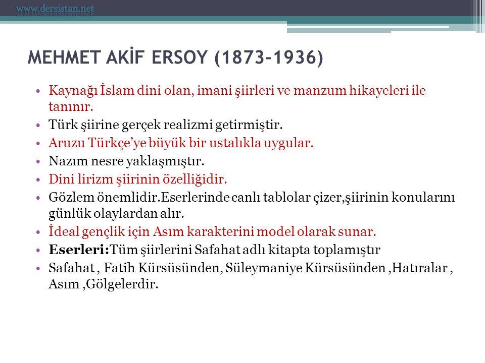 MEHMET AKİF ERSOY (1873-1936) Kaynağı İslam dini olan, imani şiirleri ve manzum hikayeleri ile tanınır. Türk şiirine gerçek realizmi getirmiştir. Aruz