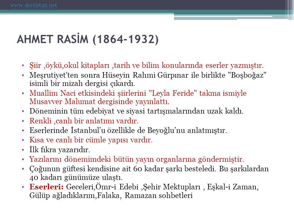 AHMET RASİM (1864-1932) Şiir,öykü,okul kitapları,tarih ve bilim konularında eserler yazmıştır. Meşrutiyet'ten sonra Hüseyin Rahmi Gürpınar ile birlikt