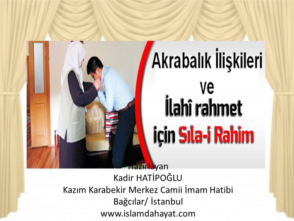 Hazırlayan Kadir HATİPOĞLU Kazım Karabekir Merkez Camii İmam Hatibi Bağcılar/ İstanbul www.islamdahayat.com