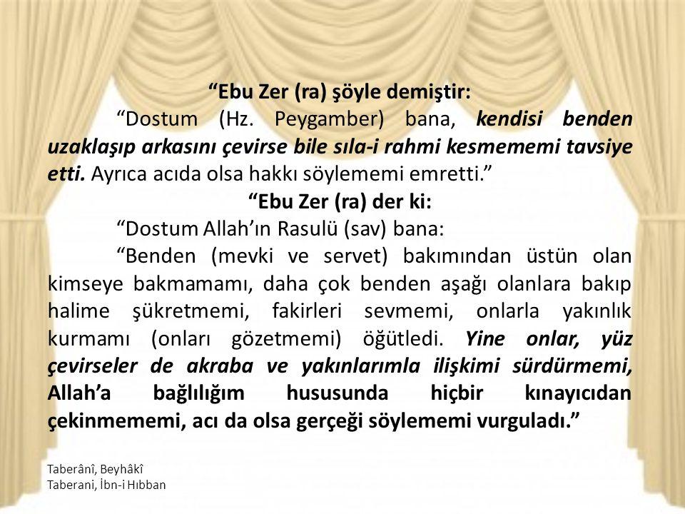 Ebu Zer (ra) şöyle demiştir: Dostum (Hz.
