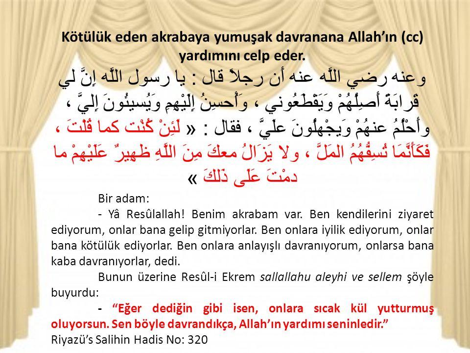 Kötülük eden akrabaya yumuşak davranana Allah'ın (cc) yardımını celp eder.