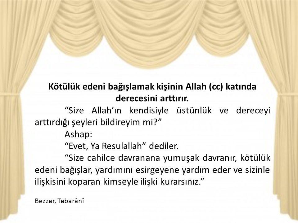 Kötülük edeni bağışlamak kişinin Allah (cc) katında derecesini arttırır.